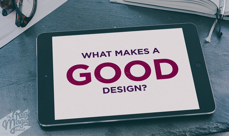 Episode 3 - The Real magic Podcast - What makes good design?