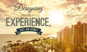 Designing for experience, just ask Disney