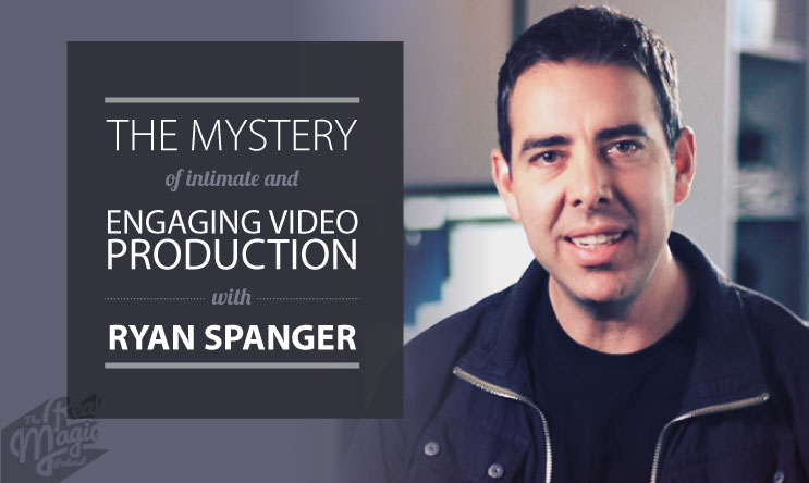 Ep 036 - The Mystery of Intimate and Engaging Video Production with Ryan Spanger