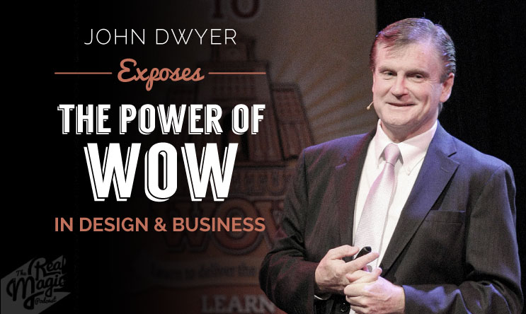 Ep 026 - John Dwyer Exposes The Power of WOW In Design & Business