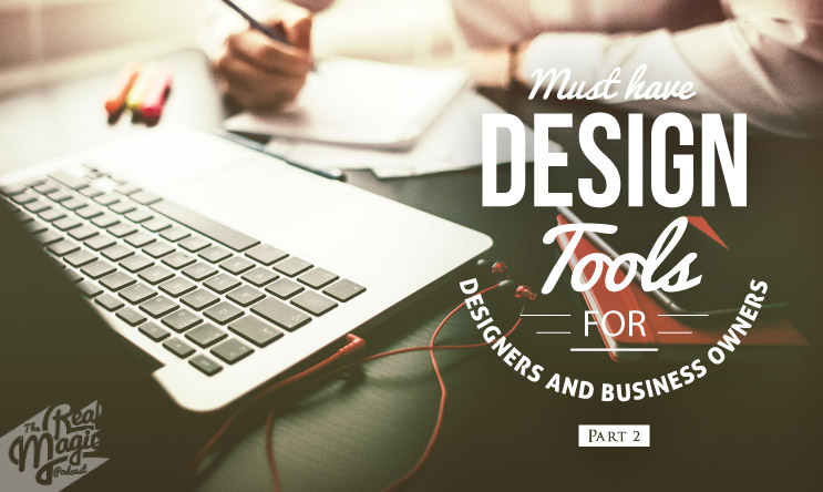 The Real Magic Graphic Design Podcast - Episode 29 - Must Have Design Tools For Business Owners & Designers part 2 of 2