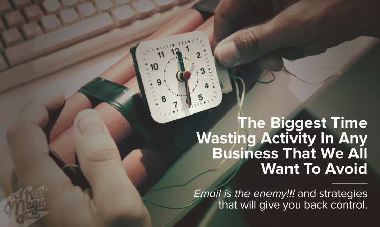 Episode 44 - The Real Magic Graphic Design Podcast - The Biggest Time Wasting Activity In Any Business That We All Want To Avoid
